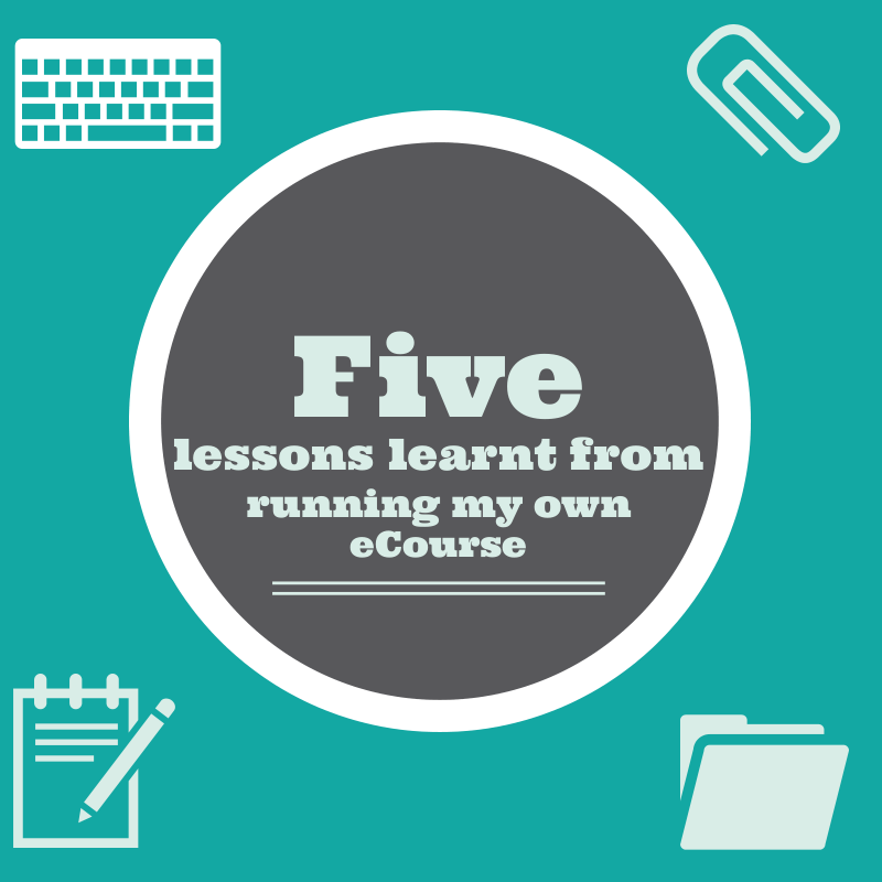 Five lessons learnt from running an ecourse