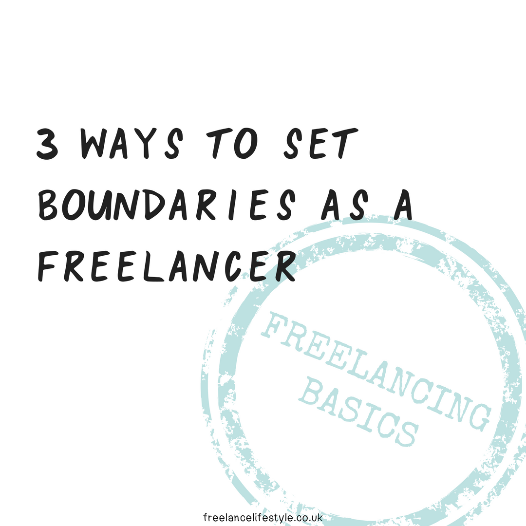 Three Ways To Set Boundaries As A Freelancer